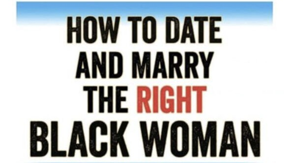 How To Date And Marry The Right Black Woman!