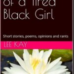Musings of a Tired Black Girl by Lee Kay