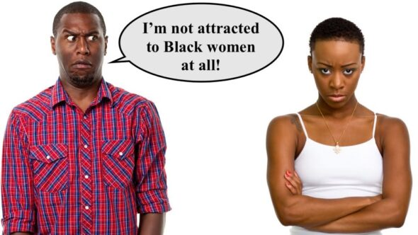 """I Don't Date Black Women, My Preference Is White Women"" – Self Hating Black Men"