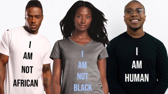 """""""I Am Not Black, I Am Not African, I Am Not African American – I Am Human"""""""