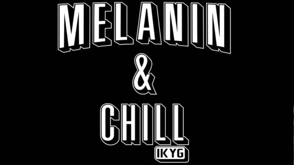 Melanin & Chill
