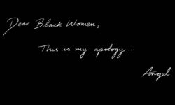 Dear Black women, I hope you can all hear my words and understand my reason for this apology. Black men we must do better.